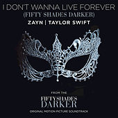 I Don't Wanna Live Forever (Fifty Shades Darker) by Taylor Swift