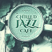 Play & Download Chilled Jazz Cafe – Cafe Lounge, Instrumental Piano, Mellow Jazz, Ambient Lounge, Peaceful Sounds of Jazz by Chilled Jazz Masters   Napster