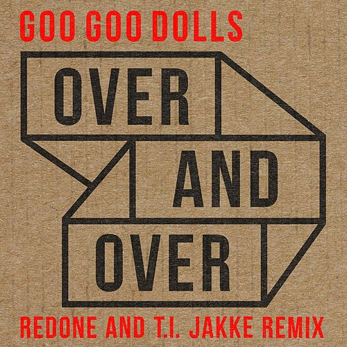 Play & Download Over and Over (RedOne and T.I. Jakke Remix) by Goo Goo Dolls | Napster