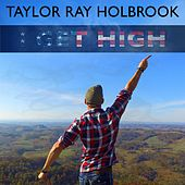 Play & Download I Get High by Taylor Ray Holbrook | Napster