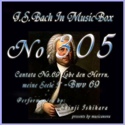 Play & Download Cantata No. 69, ''Lobe den Herrn, meine Seele I'', BWV 69 by Shinji Ishihara | Napster