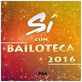 Play & Download Sí Con Bailoteca 2016 by Various Artists | Napster