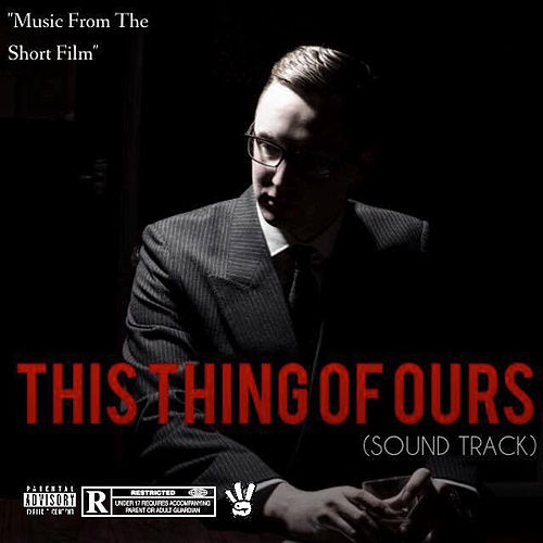 This Thing Of Ours (Original Motion Picture Soundtrack) by Flex