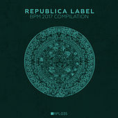 Play & Download Republica Label BPM 2017 Compilation by Various Artists | Napster