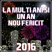 La Multi Ani Si Un an Nou Fericit 2016 by Various Artists