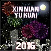 Xin Nian Yu Kuai 2016 by Various Artists
