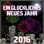Ein Glückliches Neues Jahr 2016 by Various Artists