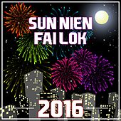 Play & Download Sun Nien Fai Lok 2016 by Various Artists | Napster