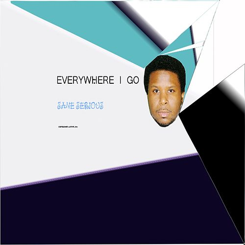 Everywhere I Go by Sane Serious