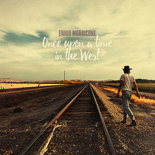 Once Upon a Time in the West - Ennio Morricone Music Collection by Ennio Morricone