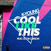 Cool Like This (feat. Clyde Carson) by K-Young