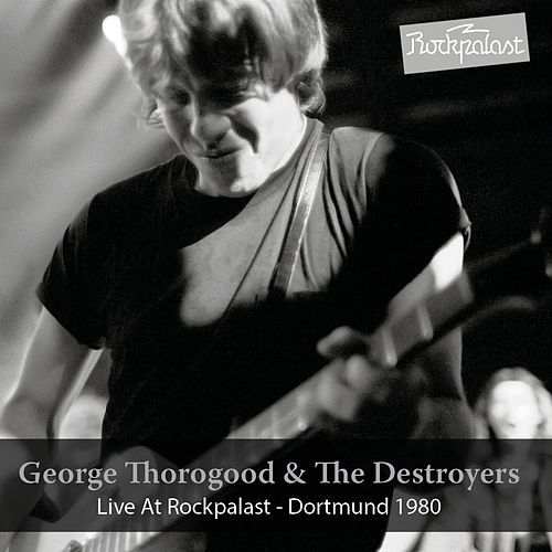 Play & Download Live at Rockpalast (1980) by George Thorogood | Napster