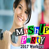 Mashup Party 2017 Workout (The Full Body Fat Burning Workout) [140 Bpm] & DJ Mix (The Best Music for Aerobics, Pumpin' Cardio Power, Plyo, Exercise, Steps, Barré, Curves, Sculpting, Abs, Butt, Lean, Slim Down Fitness Workout) by Various Artists