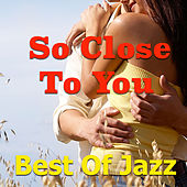 So Close To You. Best Of Jazz von Various Artists