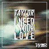 Play & Download I Need Your Love by Taylor | Napster