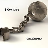 I Got Life by Rick Orozco