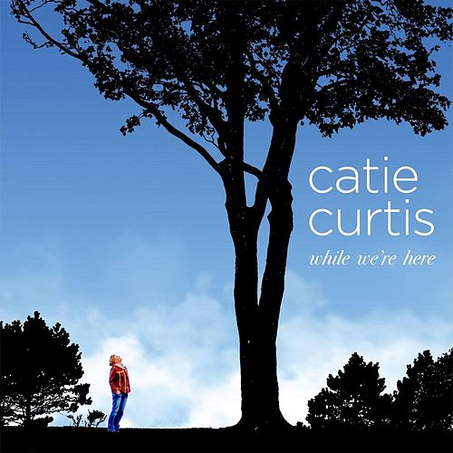 Play & Download While We're Here by Catie Curtis | Napster