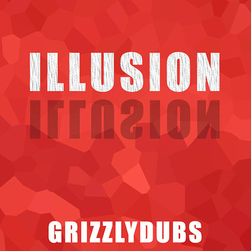 Illusion - Single by Grizzlydubs