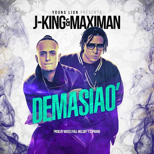 Play & Download Demasiao by J King y Maximan | Napster