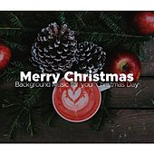 Merry Christmas: Beautiful, Relaxing and Harmonious Background Music for your Christmas Day and your Christmas Dinner by Santa Clause