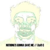 Nothing's Gonna Save Me by XaVi C