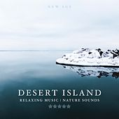 Desert Island - The Perfect way to Unwind and reach a state of complete Relaxation and Peace (Relaxing Music, Nature Sounds) by Various Artists
