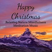 Happy Christmas - Relaxing Nature Mindfulness Meditation Music for Important Things White Night Christmas Carols with Instrumental New Age Soothing Sounds by Santa Clause