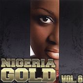 Play & Download Nigeria Gold, Vol. 6 by Various Artists | Napster