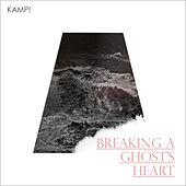 Breaking a Ghost's Heart by The Kamp