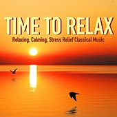 Time to Relax - Relaxing, Calming, Stress Relief Classical Music with Water Sounds & Nature for Healing Meditation, Massage & Yoga Rest by Nature Sounds Nature Music