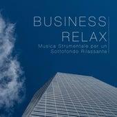 Play & Download Business Relax: La Migliore Musica Strumentale per un Sottofondo Rilassante per la Vostra Attività (Ristorante, Pizzeria, Pub, Bar, Negozio, Ufficio) by Various Artists | Napster