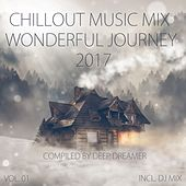 Play & Download Chillout Music Mix - Wonderful Journey 2017, Vol. 01 (Mixed By Deep Dreamer) by Various Artists | Napster