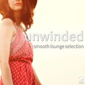 Play & Download Unwinded - Smooth Lounge Selection by Various Artists | Napster