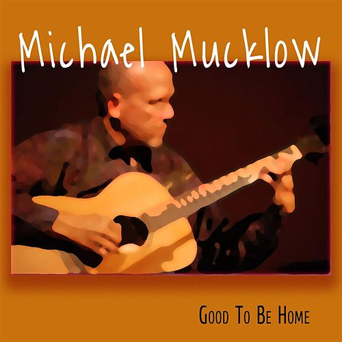 Good to Be Home by Michael Mucklow