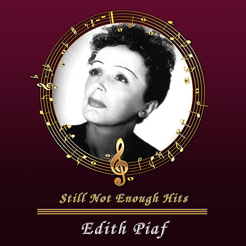 Still Not Enough Hits by Edith Piaf