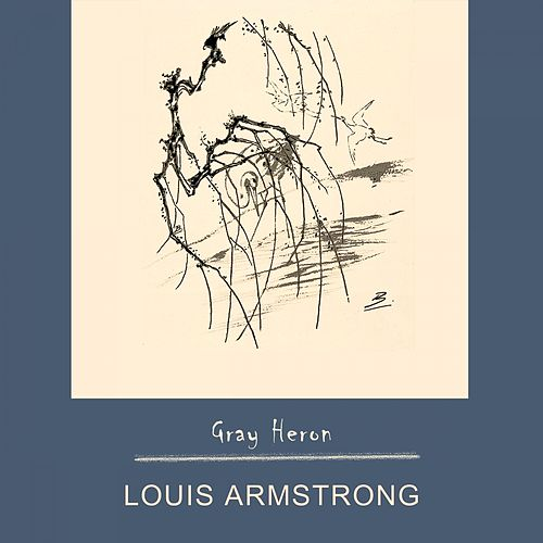 Gray Heron by Louis Armstrong