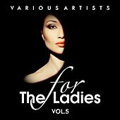 For the Ladies, Vol. 5 by Various Artists