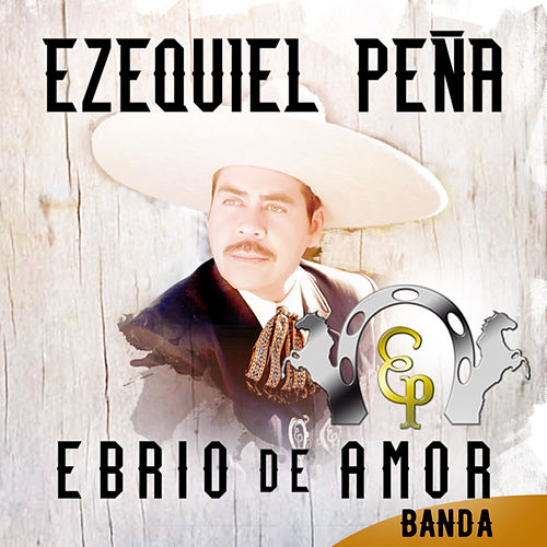 Play & Download Ebrio de Amor by Ezequiel Pena | Napster