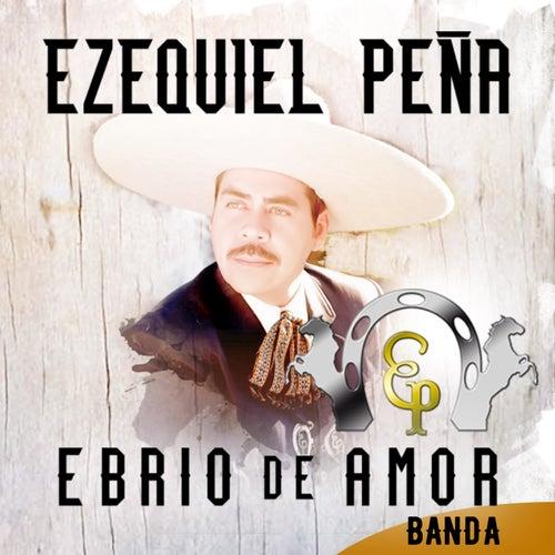 Ebrio de Amor by Ezequiel Pena