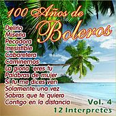 100 Años de Bolero Vol. 4 by Various Artists