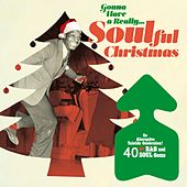 Gonna Have a Really Soulful Christmas: 40 R&B and Soul Gems (An Alternative Yuletide Celebration!) by Various Artists