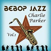 Play & Download BeBop Jazz, Charlie Parker Vol. 1 by Charlie Parker | Napster