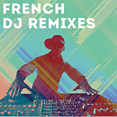 Play & Download French DJ Remixes by Various Artists | Napster