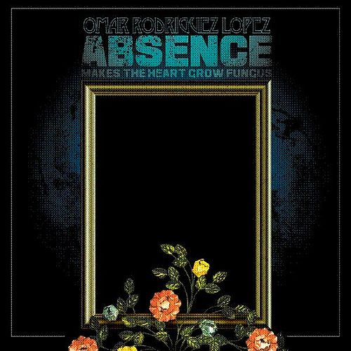 Play & Download Absence Makes the Heart Grow Fungus by Omar Rodriguez-Lopez | Napster