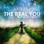Play & Download Better Now Than Never EP by The Real You | Napster