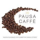 Play & Download Pausa Caffè - Musica Rilassante per Combattere Ansia e Stress by Various Artists | Napster