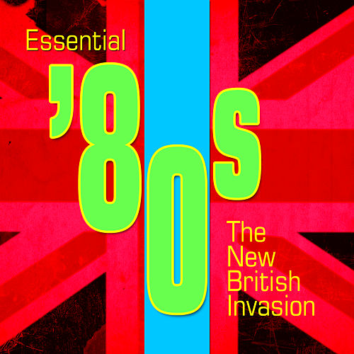 Play & Download Essential '80s - The New British Invasion by Various Artists | Napster