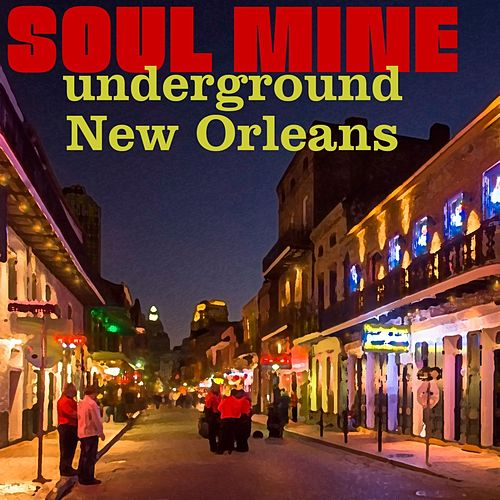 Soul Mine: Underground New Orleans by Various Artists