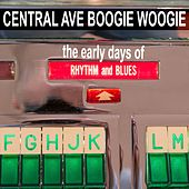 Central Ave Boogie Woogie: The Early Days Of Rhythm and Blues by Various Artists