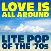 Love Is All Around: Lite Pop of The '70s by Various Artists
